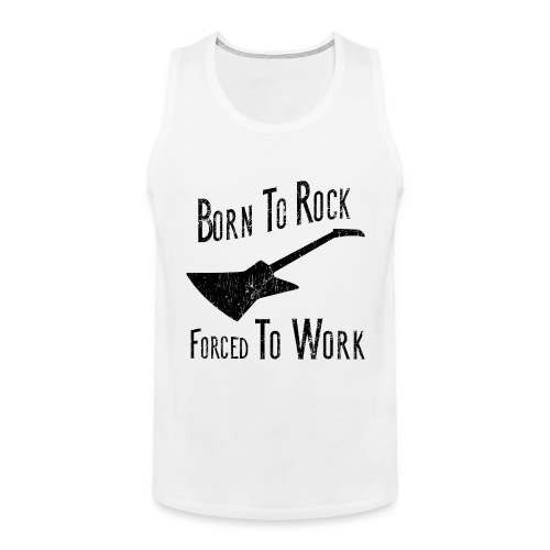Born To Rock Forced To Work - Men's Premium Tank Top