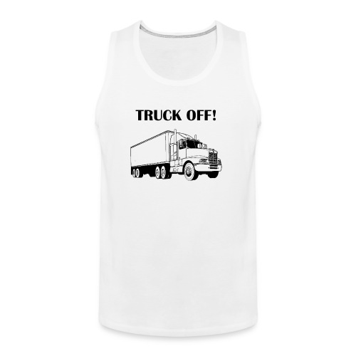 Truck off! - Men's Premium Tank Top