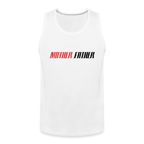 Mother Father - Men's Premium Tank Top