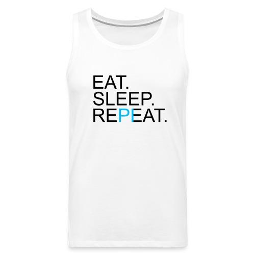 Eat Sleep Repeat PI Mathe Hell - Männer Premium Tank Top
