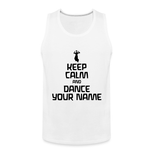 Keep Calm and Dance Your Name - Männer Premium Tank Top