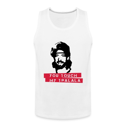 you touch my tralala - Männer Premium Tank Top