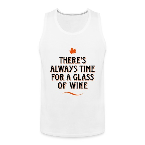 always Time for a Glass of Wine Wein Reben Trauben - Men's Premium Tank Top