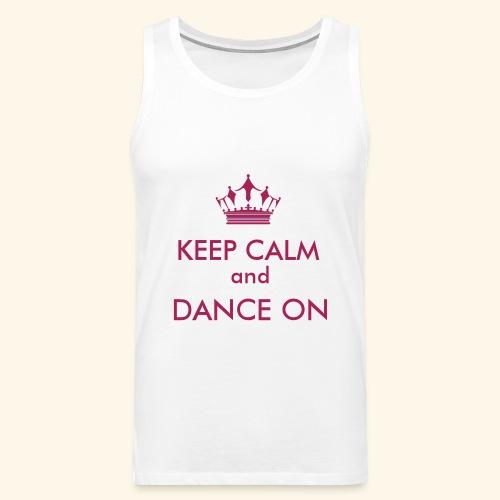 Keep calm and dance on - Männer Premium Tank Top
