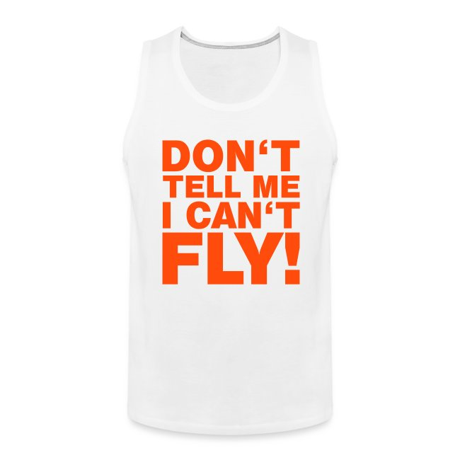 DON'T TELL ME I CAN'T FLY
