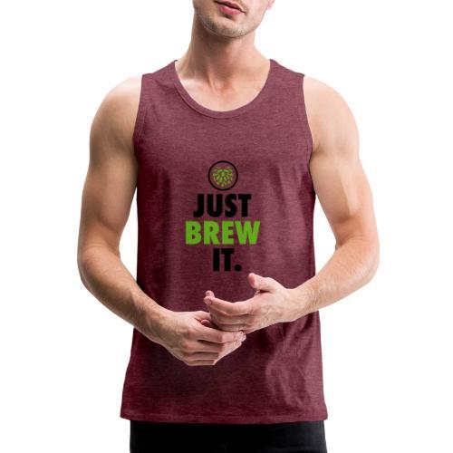 Just Brew It - Brewers Gift Idea - Men's Premium Tank Top