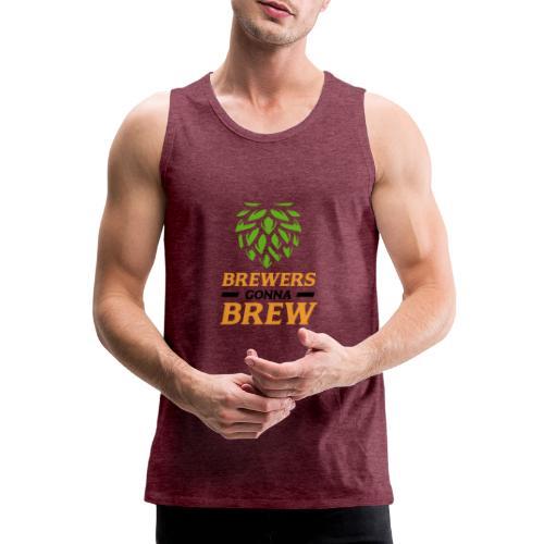 Brewers gonna brew! - Brauer gift idea - Men's Premium Tank Top