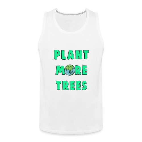 Plant More Trees Global Warming Climate Change - Men's Premium Tank Top