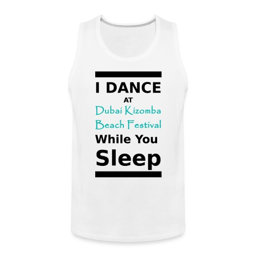 I dance while you sleep black text - Men's Premium Tank Top