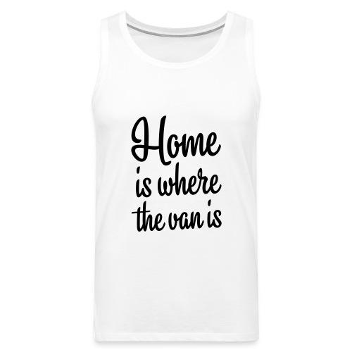 Home is where the van is - Autonaut.com - Men's Premium Tank Top