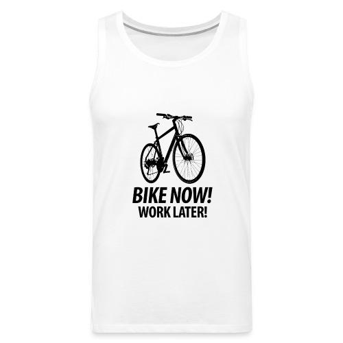 Bike now! Work later! Fahrrad Sattel Kette Radtour - Men's Premium Tank Top