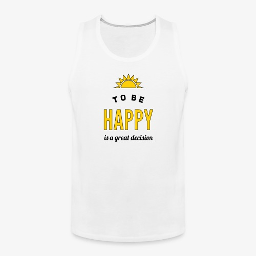 to be HAPPY is a great decision - Männer Premium Tank Top