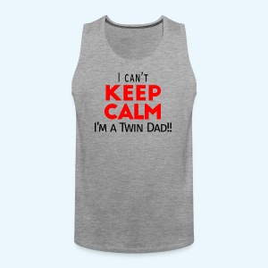 I Can't Keep Calm (Dad's Only!) - Mannen Premium tank top