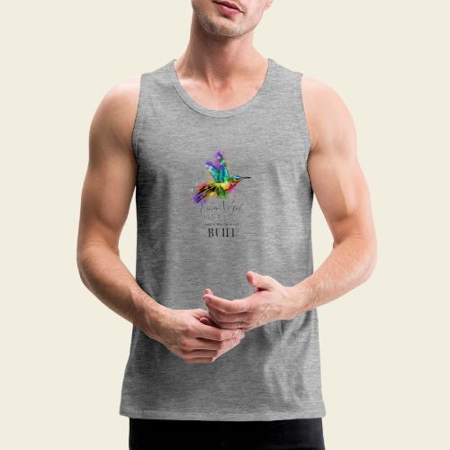 Kolibri: Einen Vogel haben viele - Männer Premium Tank Top