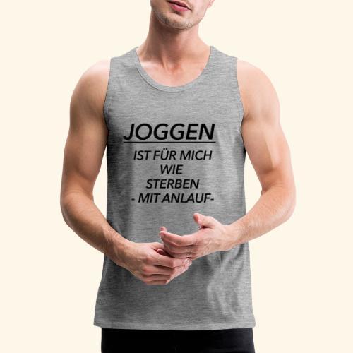 Joggen ist für mich wie Sterben mit Anlauf - Männer Premium Tank Top