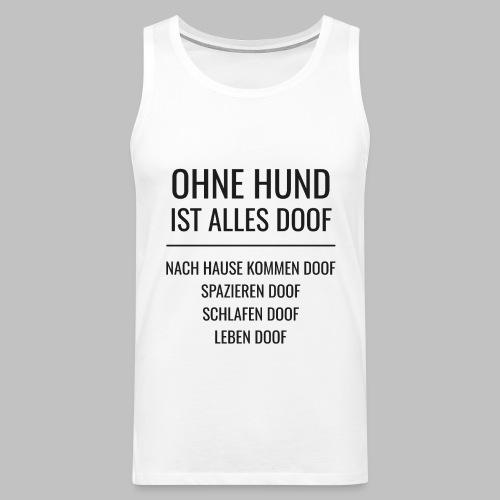 OHNE HUND IST ALLES DOOF - Black Edition - Männer Premium Tank Top