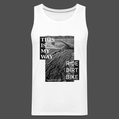This is my way Ride dirt bike - Männer Premium Tank Top
