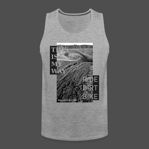 This is my way Ride dirt bike - Männer Premium Tank Top