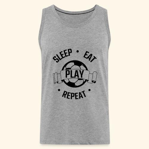 FOOTBALL soccer - Eat sleep play repeat - ballon - Débardeur Premium Homme