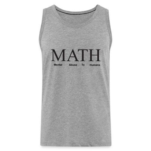 Math mental abuse to humans shirt - Men's Premium Tank Top