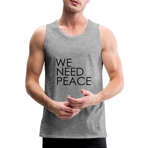 WE NEED PEACE - Débardeur Premium Homme