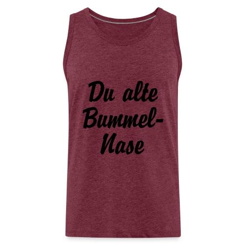 Du alte Bummel Nase - Männer Premium Tank Top