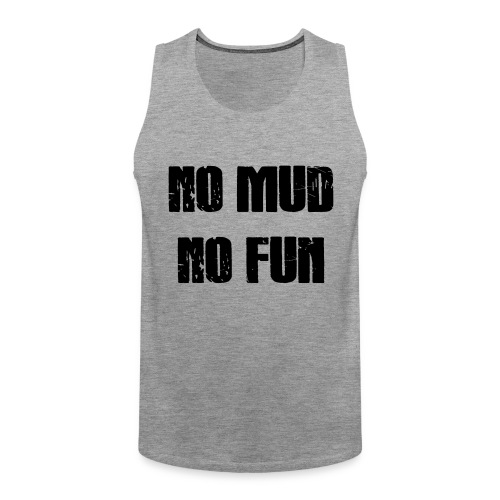 No Mud No Fun - Männer Premium Tank Top