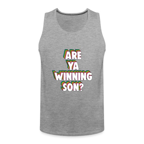Are Ya Winning, Son? Meme - Men's Premium Tank Top