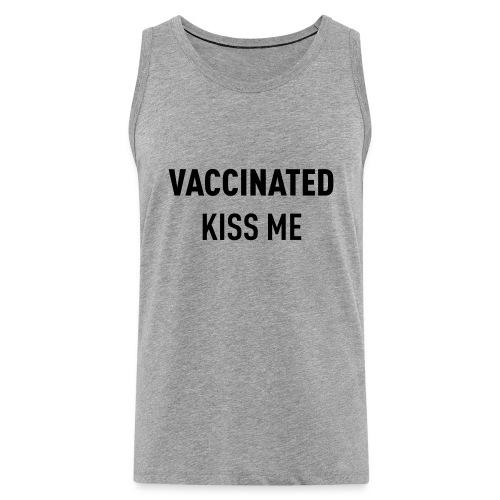 Vaccinated Kiss me - Men's Premium Tank Top