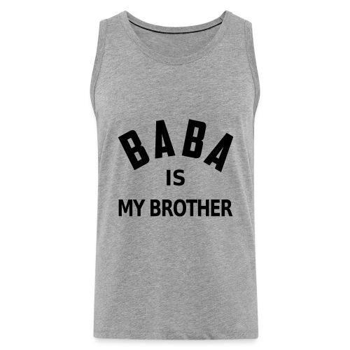 Baba is my brother - Débardeur Premium Homme