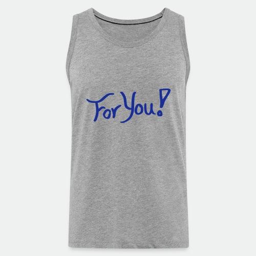 for you! - Men's Premium Tank Top