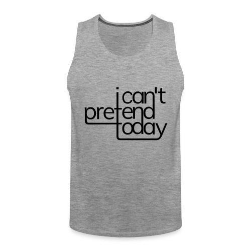I cant pretend today - Männer Premium Tank Top