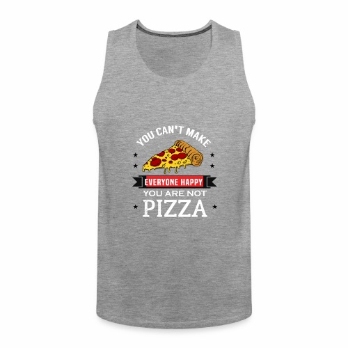 You can't make everyone Happy - You are not Pizza - Männer Premium Tank Top