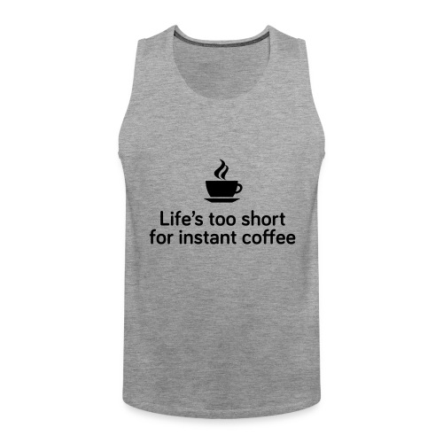 Life's too short for instant coffee - large - Men's Premium Tank Top