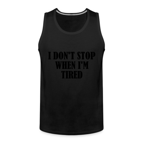 I Dont Stop When im Tired, Fitness, No Pain, Gym - Männer Premium Tank Top