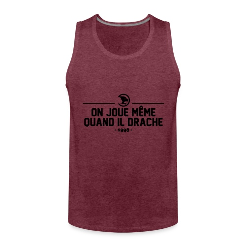 On Joue Même Quand Il Dr - Men's Premium Tank Top
