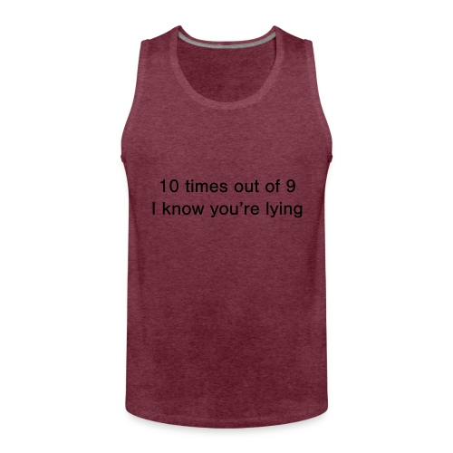 Lying 10 times out of 9 - Men's Premium Tank Top