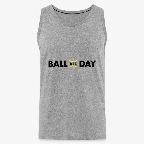 BALL ALL DAY Shirt - White - Männer Premium Tank Top