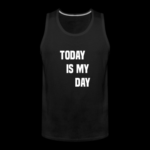 TODAY IS MY DAY - Men's Premium Tank Top