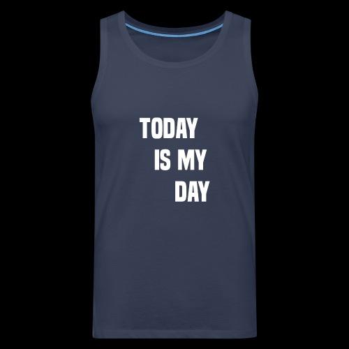 TODAY IS MY DAY - Men's Premium Tank Top