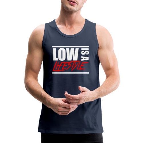 Low is a Lifestyle - Männer Premium Tank Top
