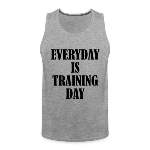 Everyday is Training Day, Fitness, Crossfit, Gym - Männer Premium Tank Top