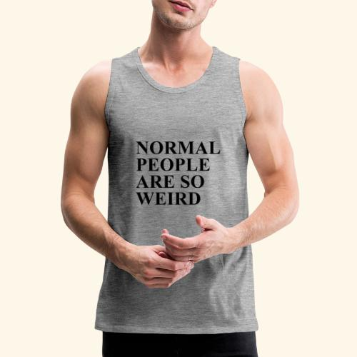 Normal people are so weird - Männer Premium Tank Top
