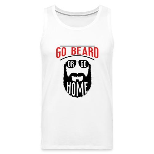 Go Beard Or Go Home - Männer Premium Tank Top