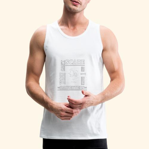 You can't scare me I have Daughters - Männer Premium Tank Top