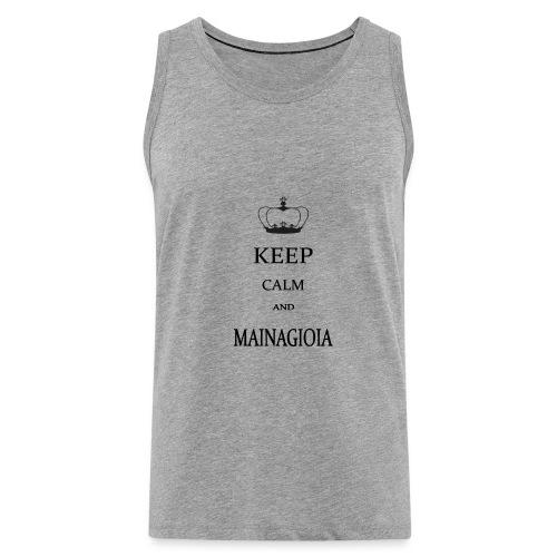 keep calm mainagioia-01 - Canotta premium da uomo