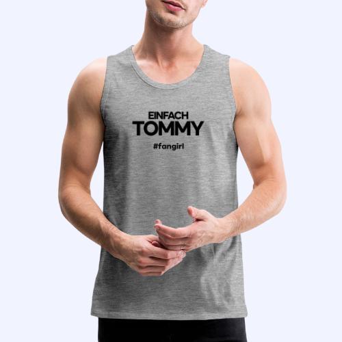Einfach Tommy / #fangirl / Black Font - Männer Premium Tank Top