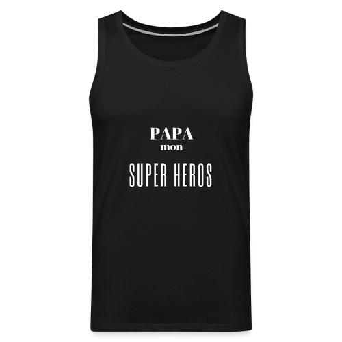 Papa mon super héros - Débardeur Premium Homme