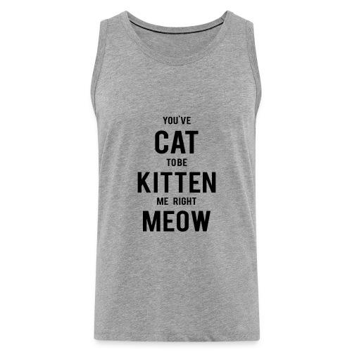 CAT to be KITTEN me - Männer Premium Tank Top