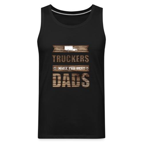 Truckers make the best Dads - Männer Premium Tank Top